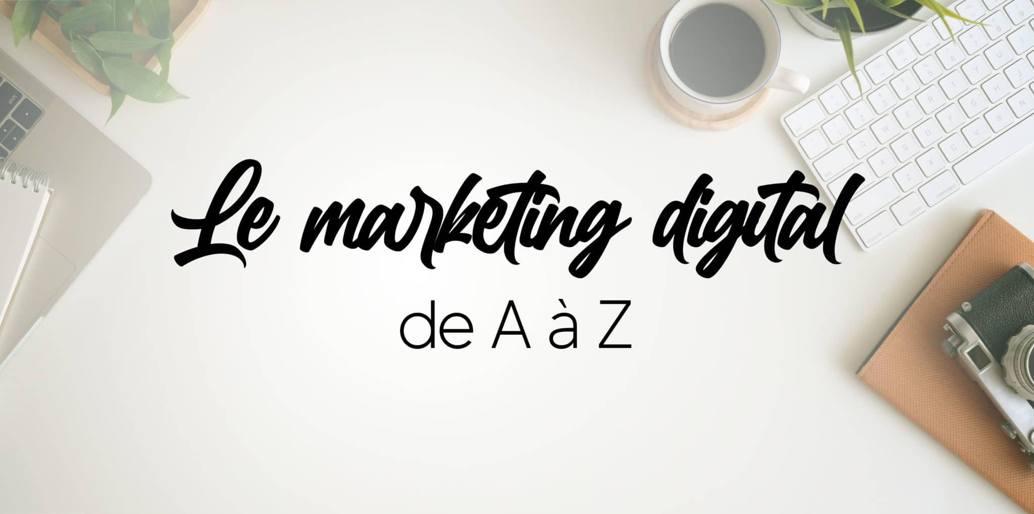 Read more about the article Le marketing digital de A à Z